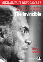 Mikhail Tal's Best Games 3 - The Invincible by Tibor Karolyi