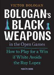 Bologan\'s Black Weapons in the Open Games: How to Play for a Win if White Avoids the Ruy Lopez