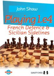 Playing 1.e4 - French Defence and Sicilian Sidelines (hardcover) by John Shaw